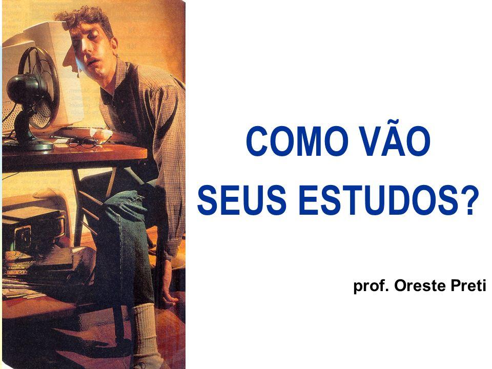 COMO VÃO SEUS ESTUDOS prof. Oreste Preti