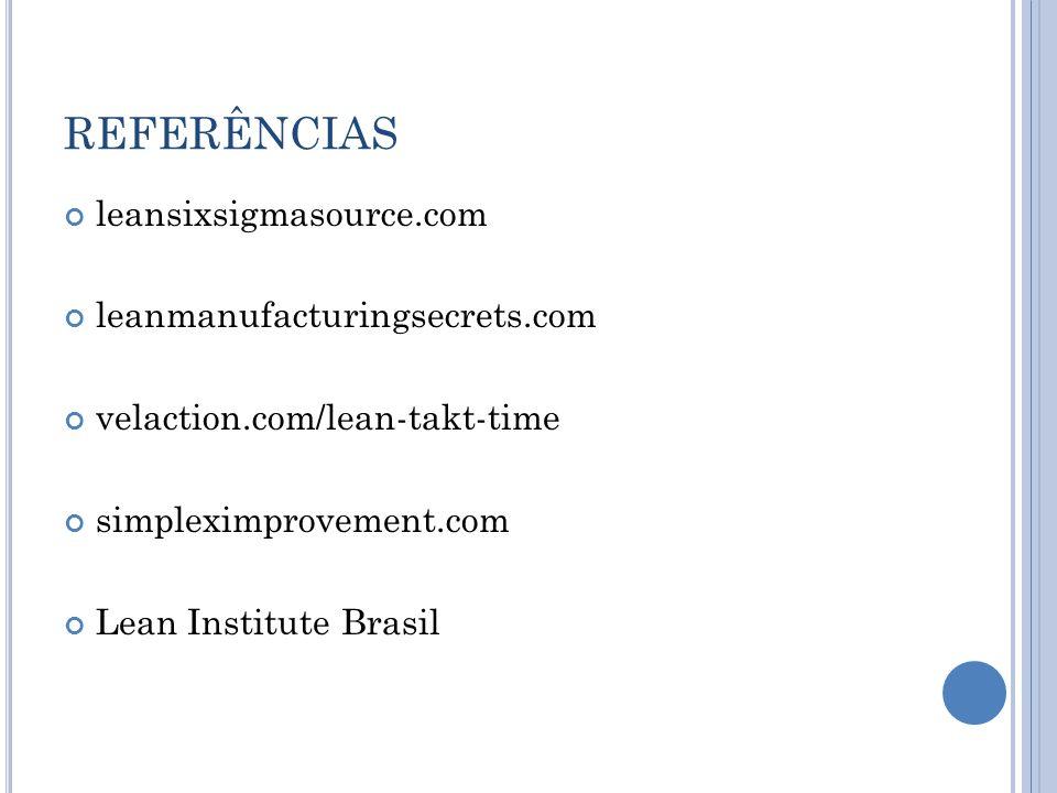 REFERÊNCIAS leansixsigmasource.com leanmanufacturingsecrets.com