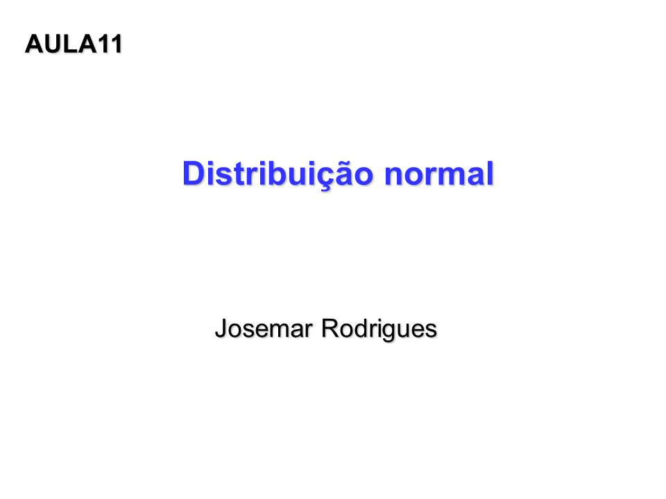 AULA11 Distribuição normal Josemar Rodrigues