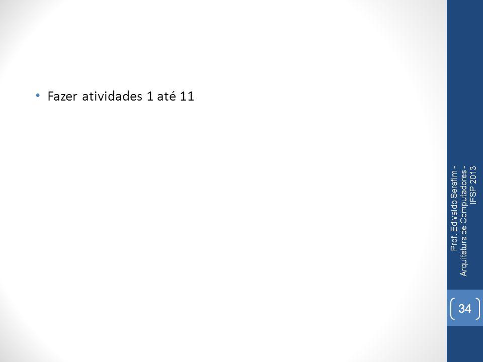 Fazer atividades 1 até 11 Prof. Edivaldo Serafim - Arquitetura de Computadores - IFSP 2013
