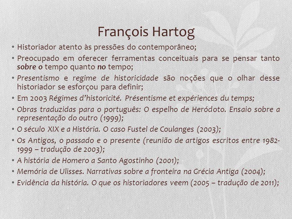 François Hartog Historiador atento às pressões do contemporâneo;