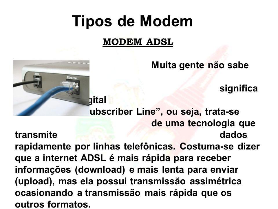 Tipos de Modem MODEM ADSL Muita gente não sabe mas, ADSL