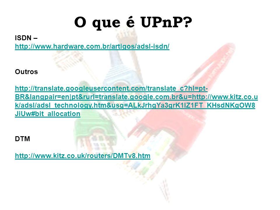 O que é UPnP ISDN – http://www.hardware.com.br/artigos/adsl-isdn/