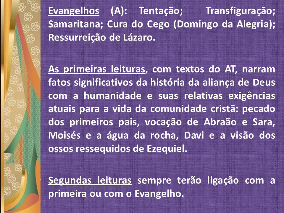 Evangelhos (A): Tentação; Transfiguração; Samaritana; Cura do Cego (Domingo da Alegria); Ressurreição de Lázaro.
