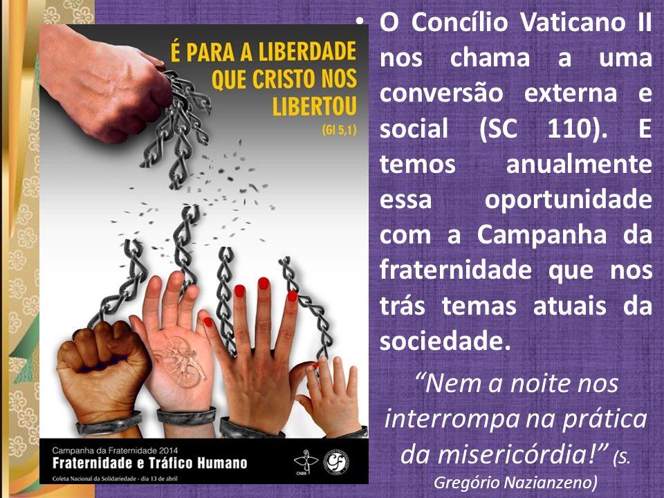 O Concílio Vaticano II nos chama a uma conversão externa e social (SC 110). E temos anualmente essa oportunidade com a Campanha da fraternidade que nos trás temas atuais da sociedade.