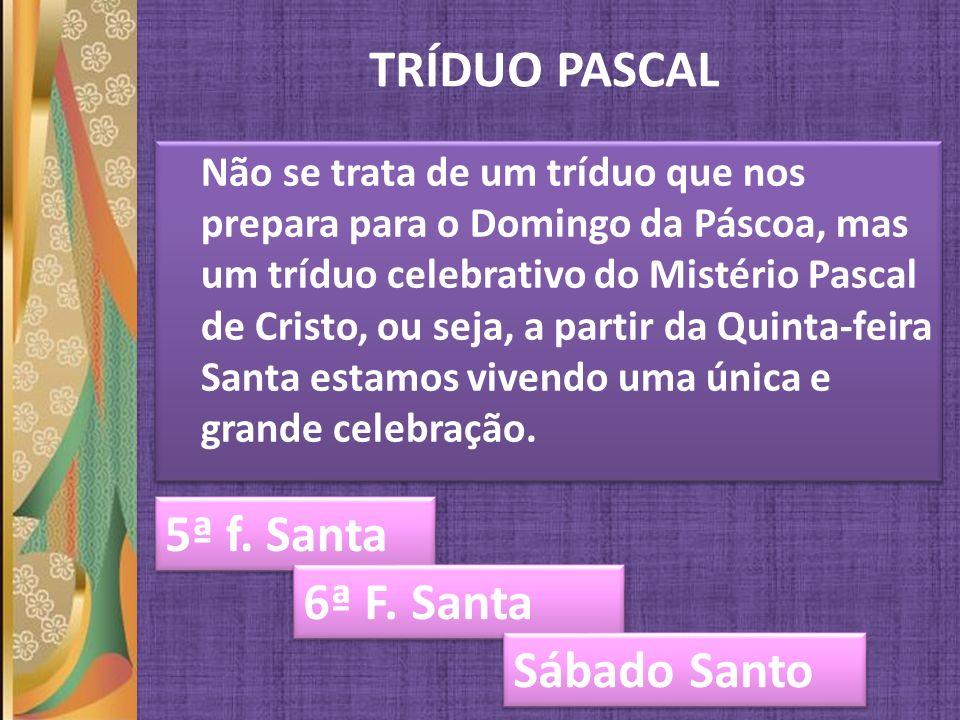 TRÍDUO PASCAL 5ª f. Santa 6ª F. Santa Sábado Santo