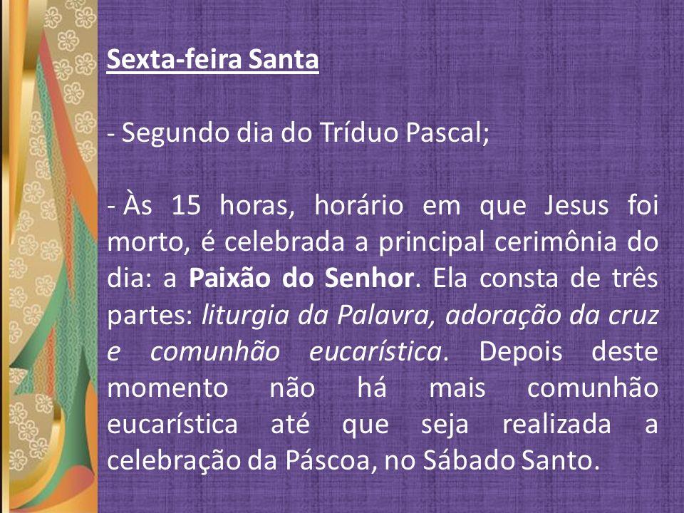Sexta-feira Santa - Segundo dia do Tríduo Pascal;