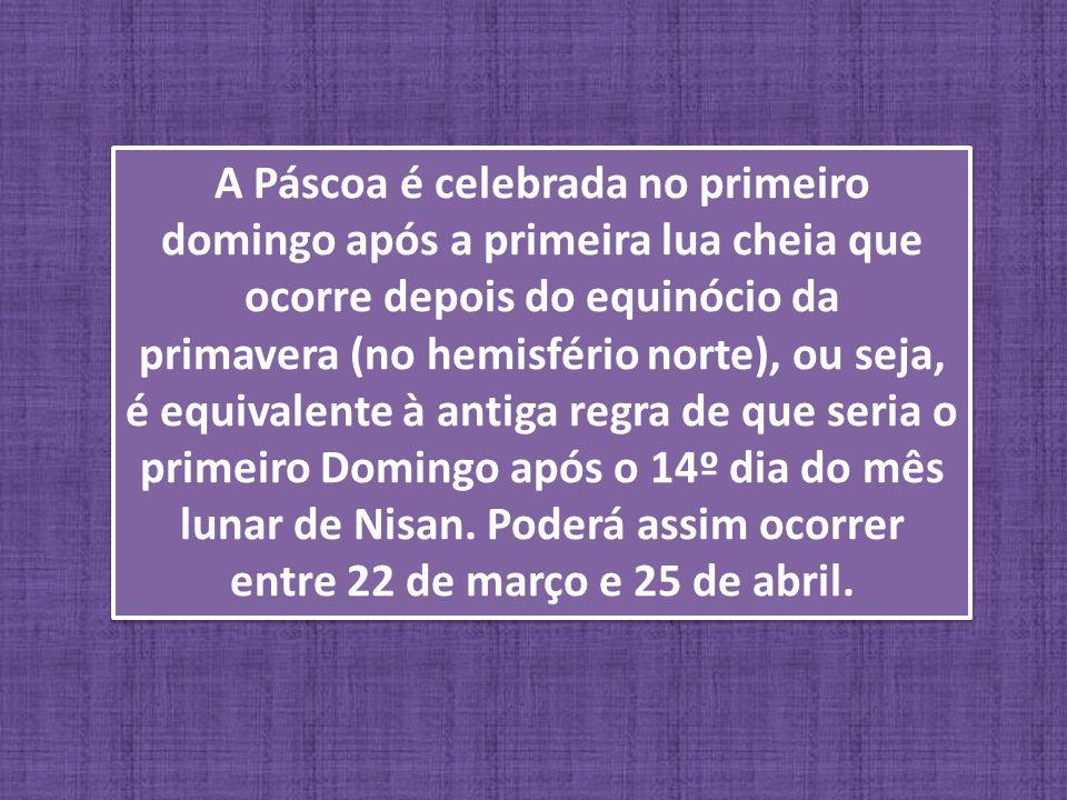 A Páscoa é celebrada no primeiro domingo após a primeira lua cheia que ocorre depois do equinócio da primavera (no hemisfério norte), ou seja, é equivalente à antiga regra de que seria o primeiro Domingo após o 14º dia do mês lunar de Nisan.