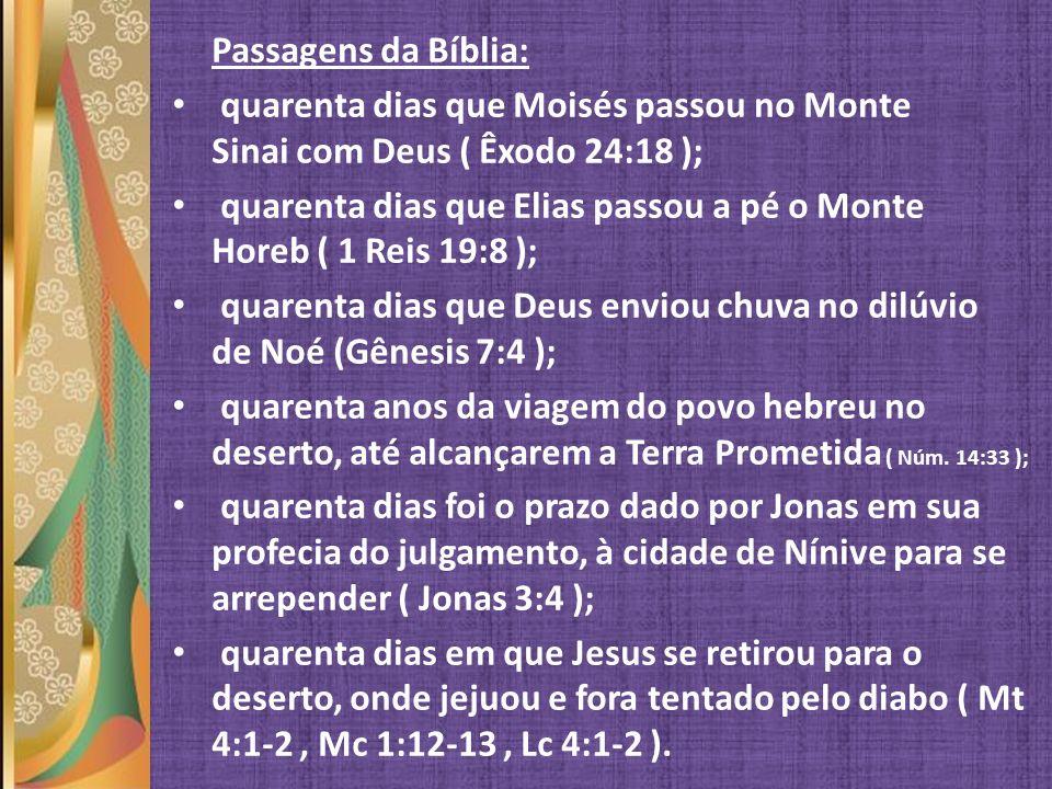 Passagens da Bíblia: quarenta dias que Moisés passou no Monte Sinai com Deus ( Êxodo 24:18 );
