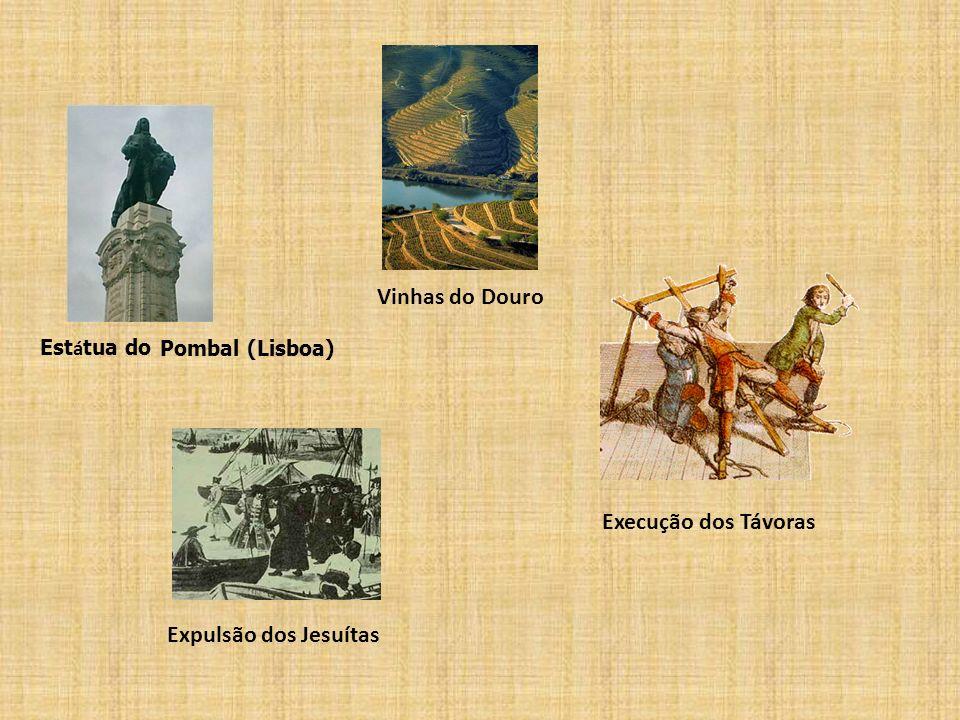 Vinhas do Douro Execução dos Távoras Expulsão dos Jesuítas Estátua do