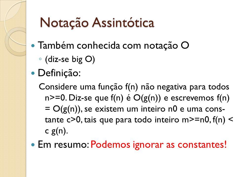 Notação Assintótica Também conhecida com notação O Definição: