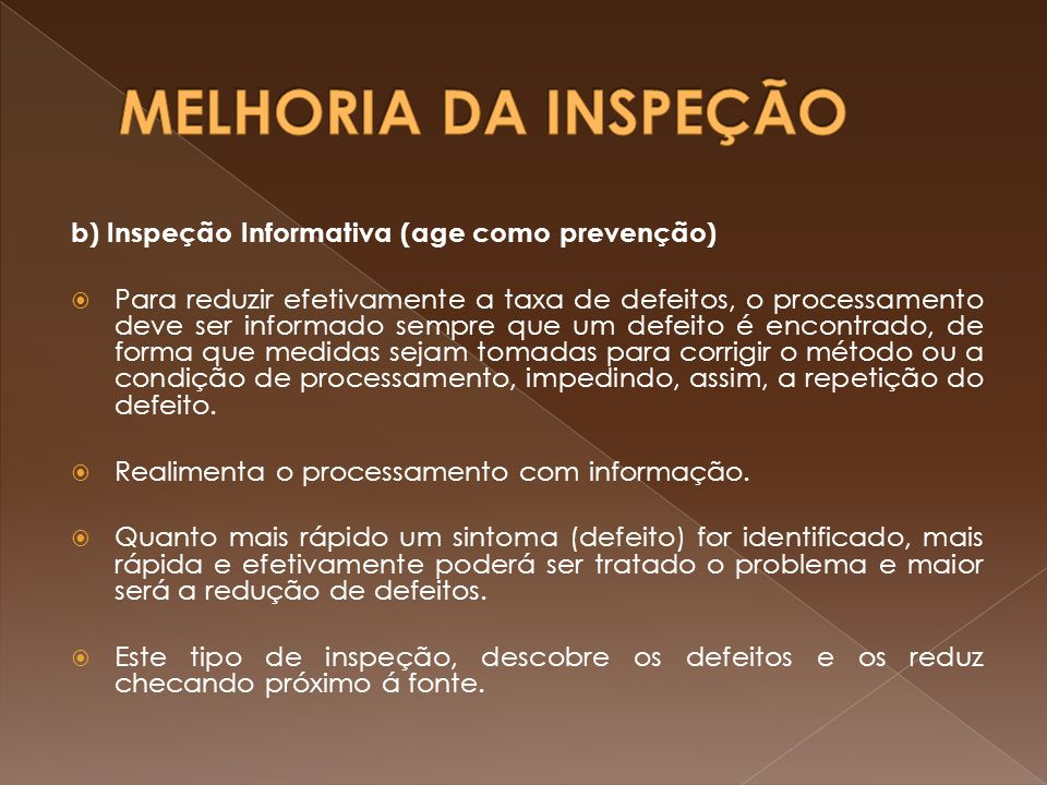 MELHORIA DA INSPEÇÃO b) Inspeção Informativa (age como prevenção)