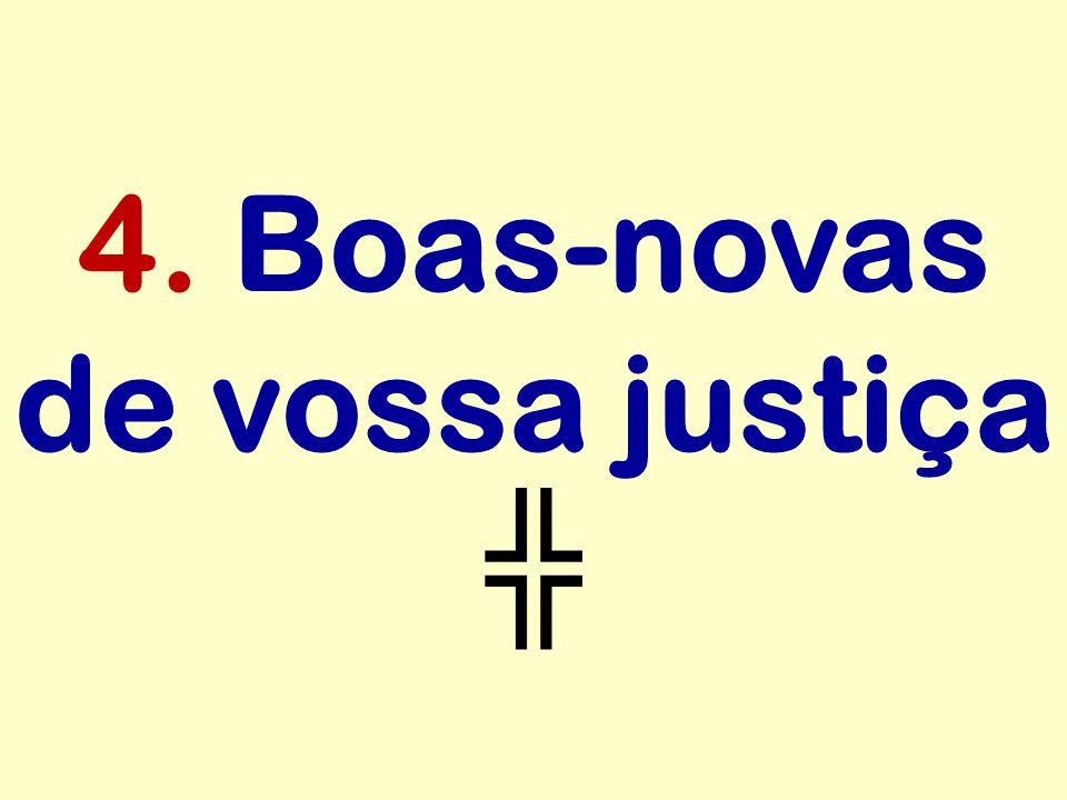 4. Boas-novas de vossa justiça ╬