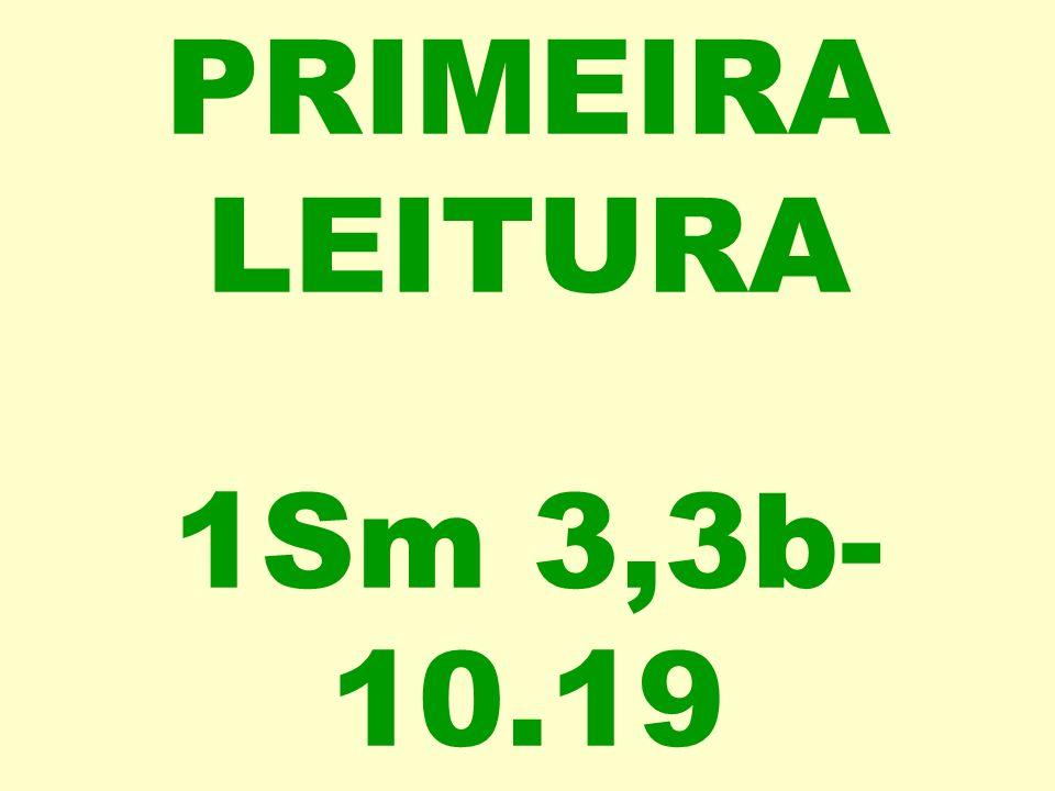 PRIMEIRA LEITURA 1Sm 3,3b-10.19