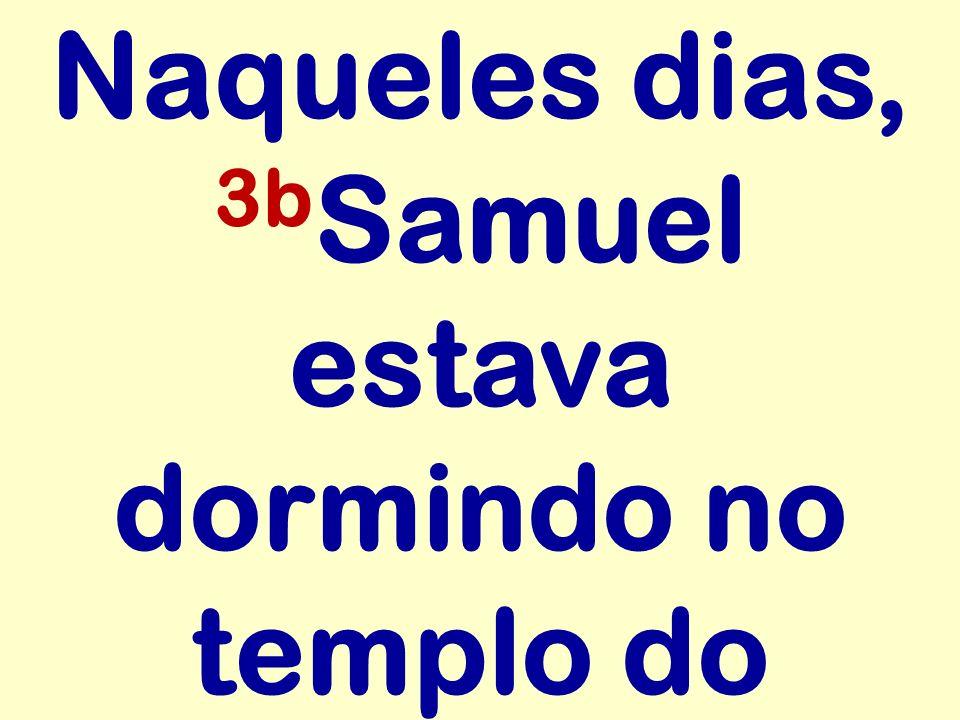Naqueles dias, 3bSamuel estava dormindo no templo do