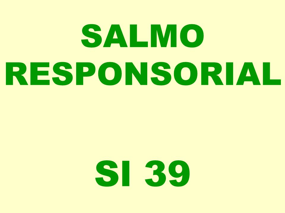 SALMO RESPONSORIAL Sl 39