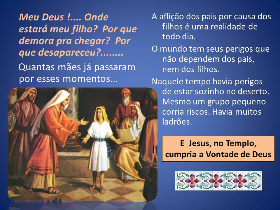 E Jesus, no Templo, cumpria a Vontade de Deus