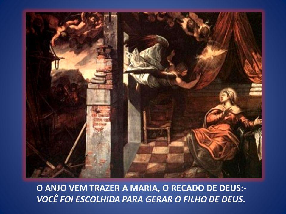 O anjo vem trazer a Maria, o Recado de Deus:- Você foi escolhida para gerar o Filho de Deus.