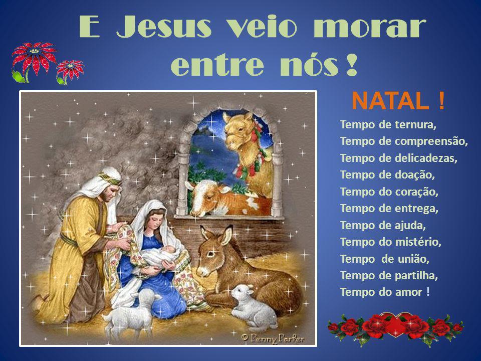 E Jesus veio morar entre nós !