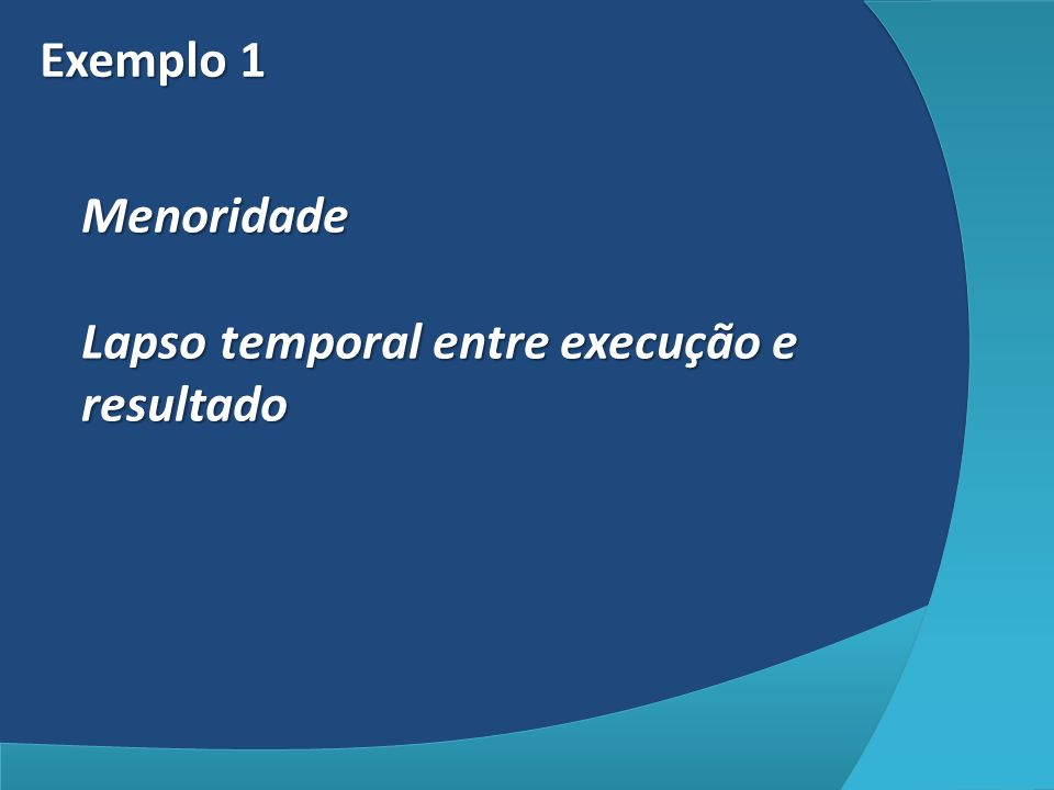 Exemplo 1 Menoridade Lapso temporal entre execução e resultado