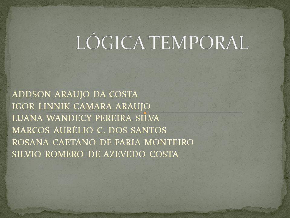 LÓGICA TEMPORAL ADDSON ARAUJO DA COSTA IGOR LINNIK CAMARA ARAUJO