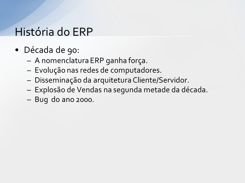 História do ERP Década de 90: A nomenclatura ERP ganha força.