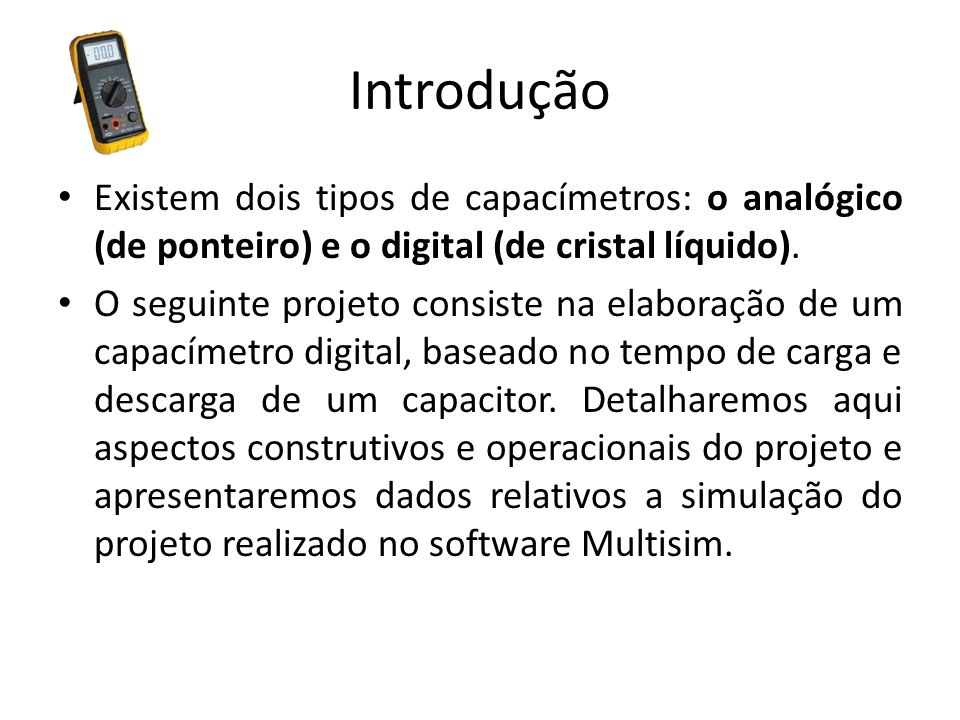 Introdução Existem dois tipos de capacímetros: o analógico (de ponteiro) e o digital (de cristal líquido).