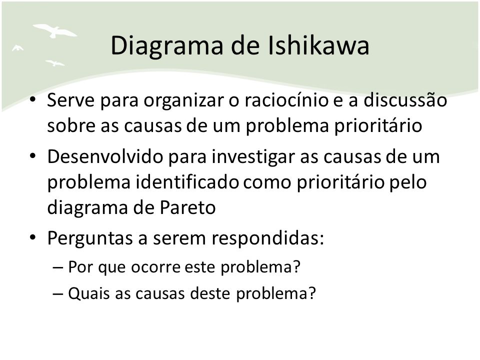 Diagrama de Ishikawa Serve para organizar o raciocínio e a discussão sobre as causas de um problema prioritário.