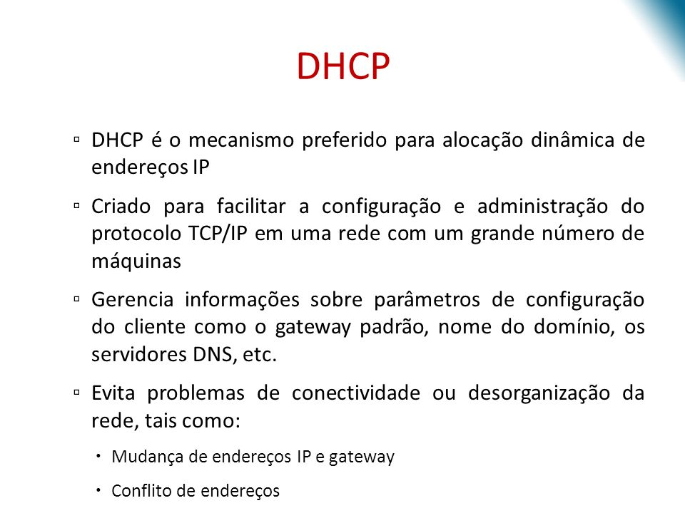 DHCP DHCP é o mecanismo preferido para alocação dinâmica de endereços IP.