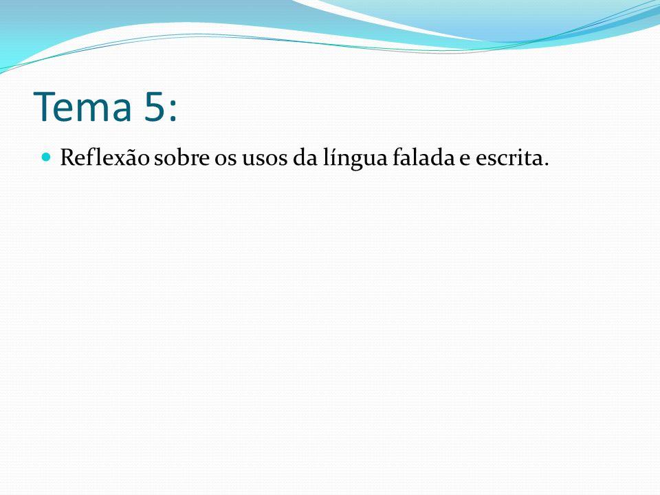 Tema 5: Reflexão sobre os usos da língua falada e escrita.