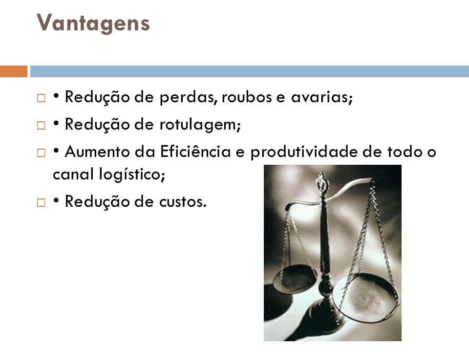 Vantagens • Redução de perdas, roubos e avarias;