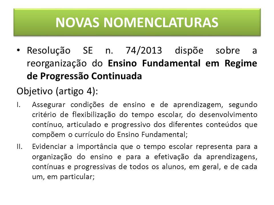 NOVAS NOMENCLATURAS Resolução SE n. 74/2013 dispõe sobre a reorganização do Ensino Fundamental em Regime de Progressão Continuada.