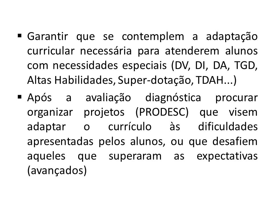 Garantir que se contemplem a adaptação curricular necessária para atenderem alunos com necessidades especiais (DV, DI, DA, TGD, Altas Habilidades, Super-dotação, TDAH...)