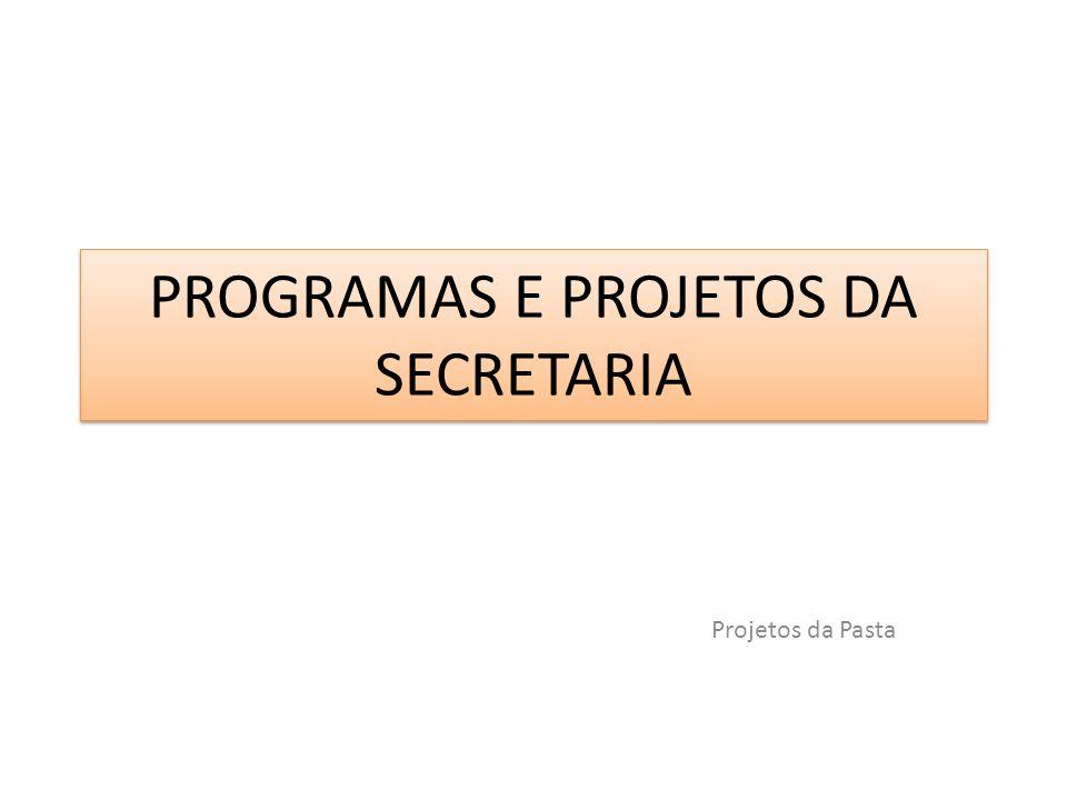 PROGRAMAS E PROJETOS DA SECRETARIA