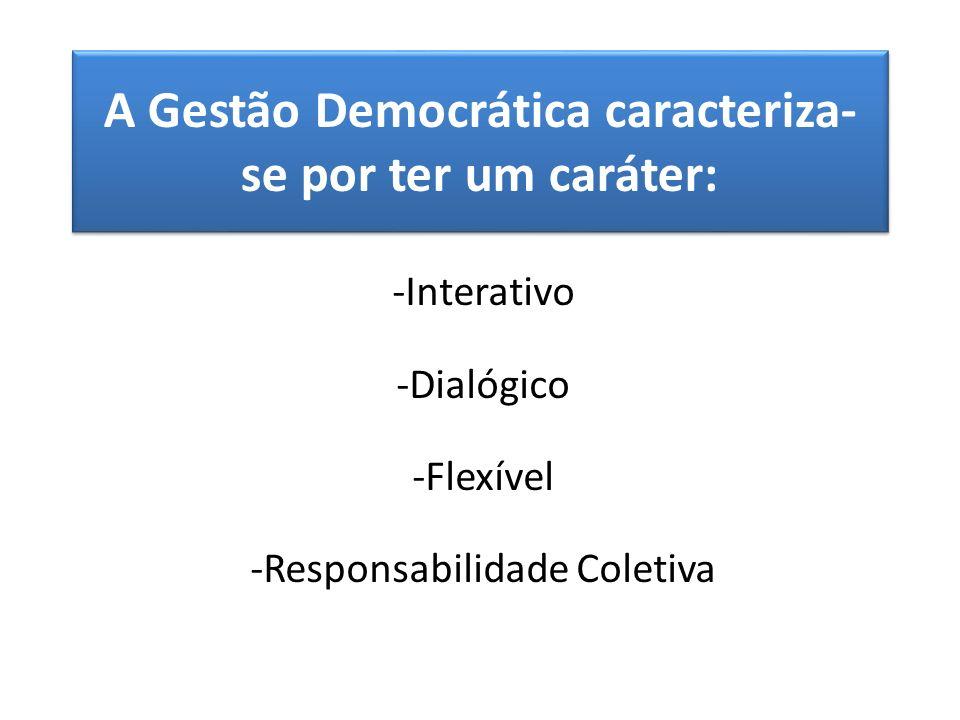 A Gestão Democrática caracteriza-se por ter um caráter: