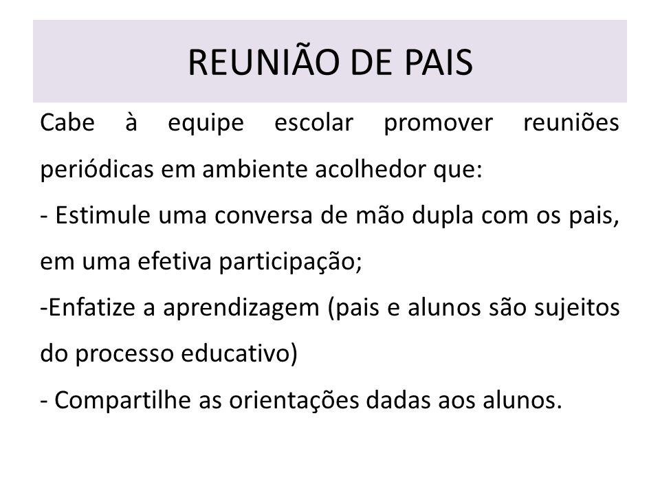 REUNIÃO DE PAIS Cabe à equipe escolar promover reuniões periódicas em ambiente acolhedor que: