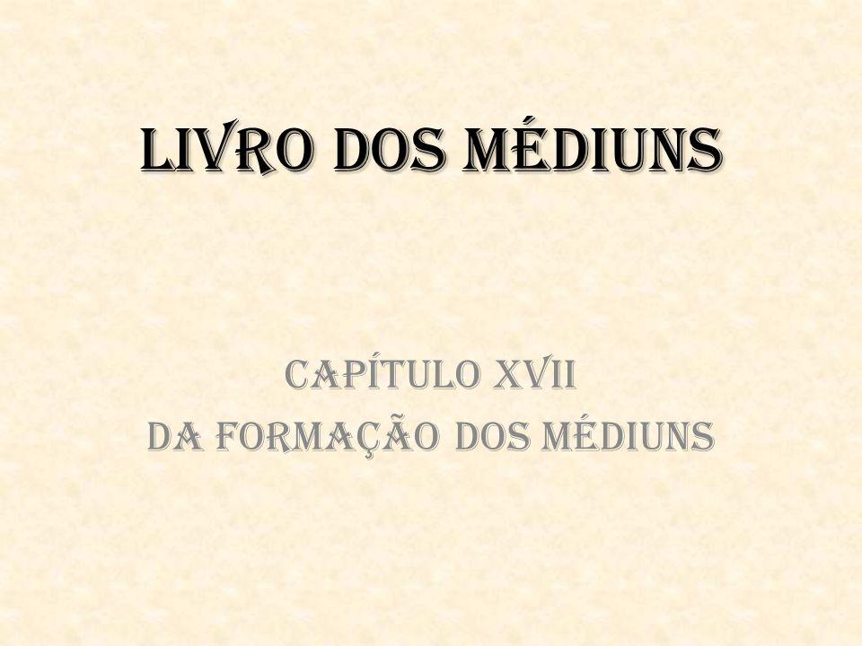 Capítulo XVII Da Formação dos Médiuns