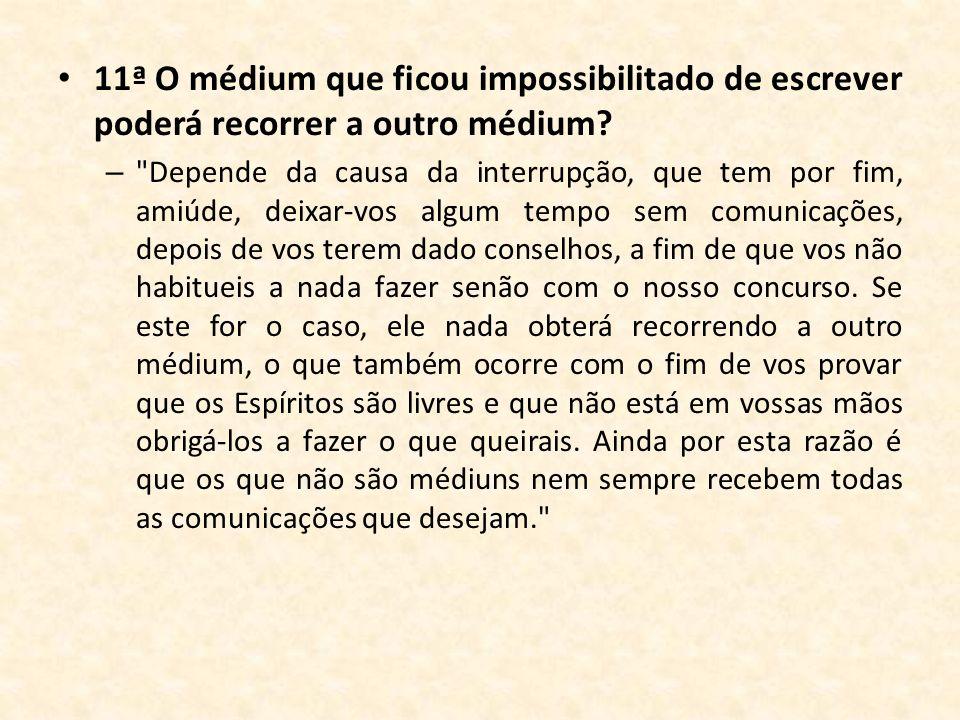 11ª O médium que ficou impossibilitado de escrever poderá recorrer a outro médium