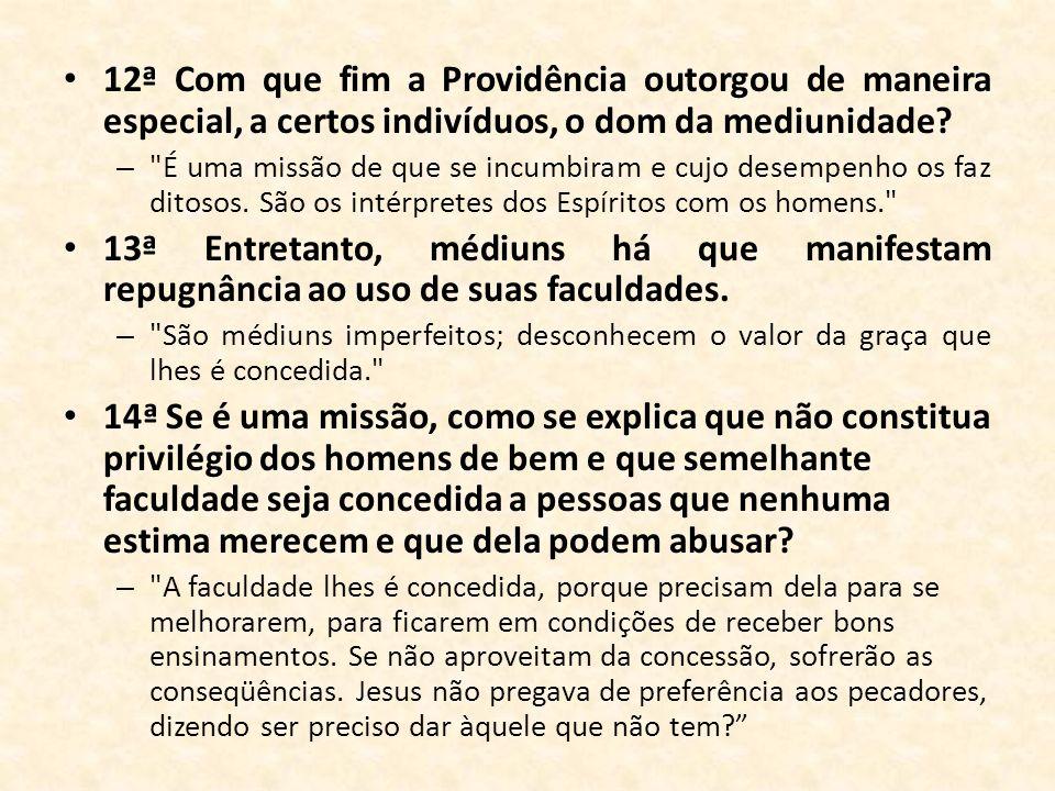 12ª Com que fim a Providência outorgou de maneira especial, a certos indivíduos, o dom da mediunidade