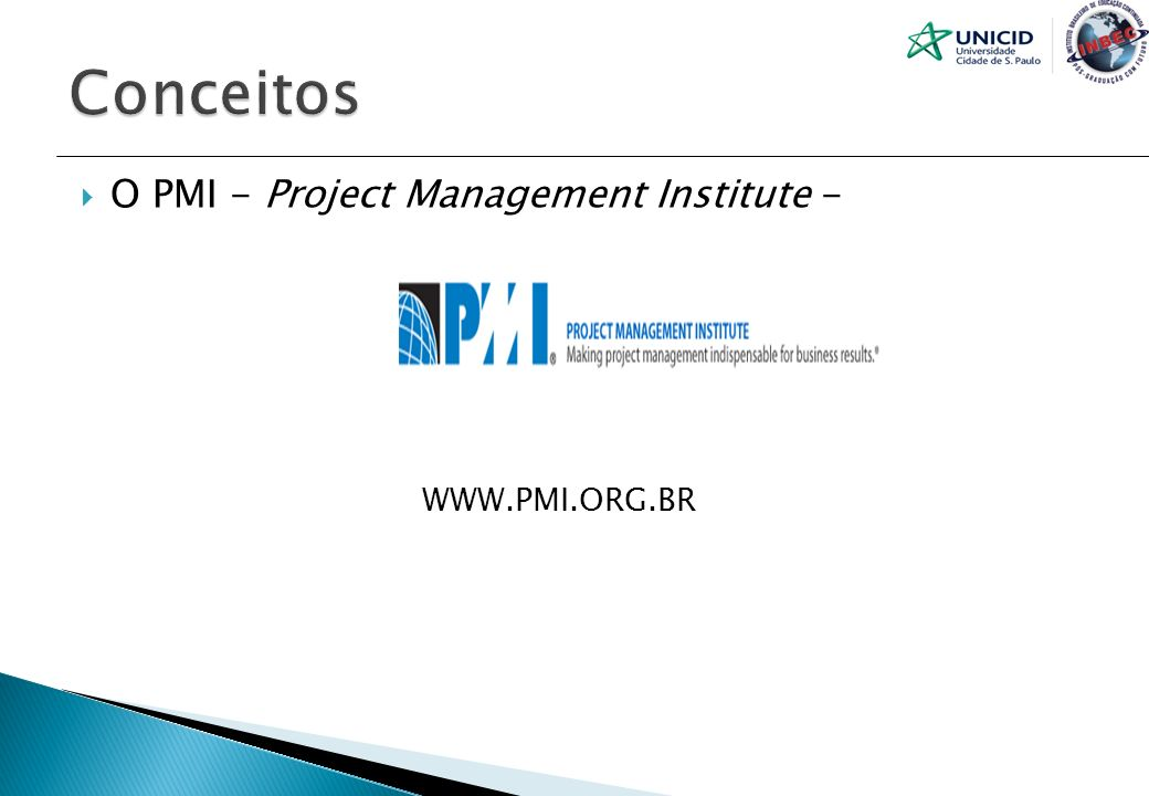 Conceitos O PMI - Project Management Institute - WWW.PMI.ORG.BR