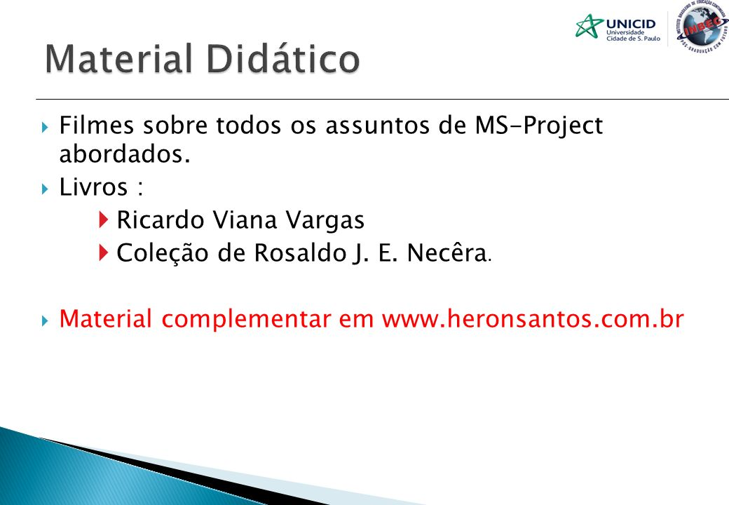 Material Didático Filmes sobre todos os assuntos de MS-Project abordados. Livros : Ricardo Viana Vargas.