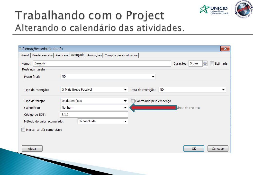 Trabalhando com o Project Alterando o calendário das atividades.