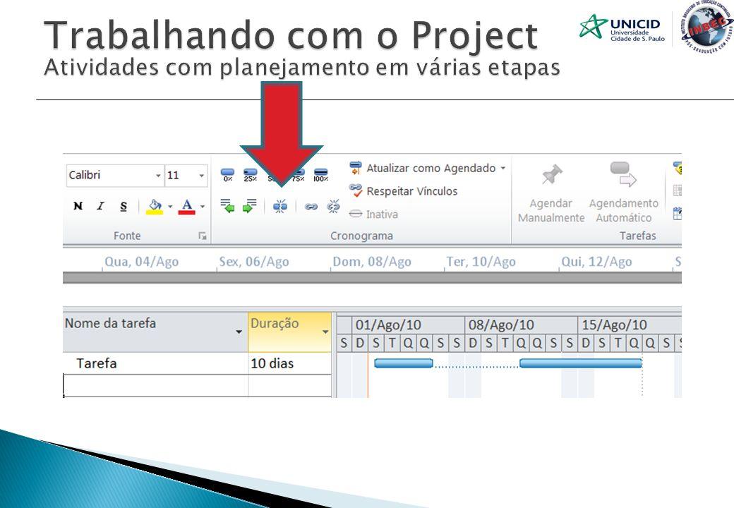 Trabalhando com o Project Atividades com planejamento em várias etapas