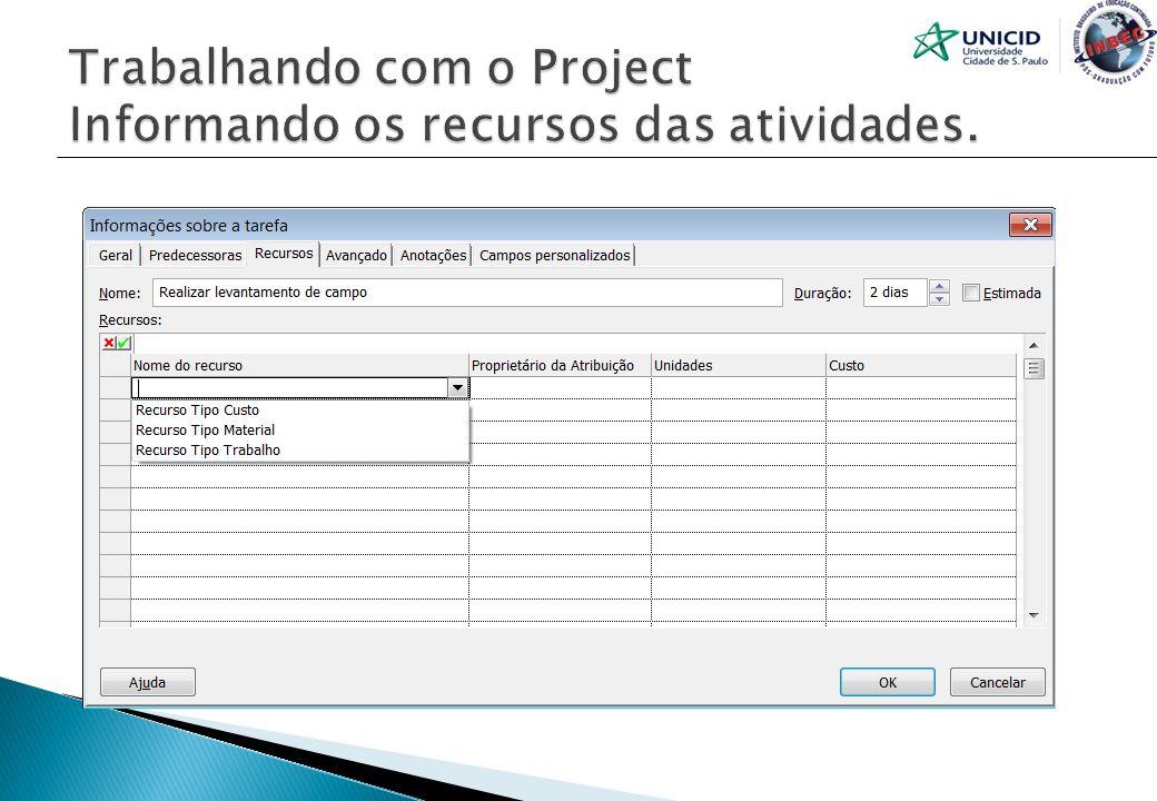 Trabalhando com o Project Informando os recursos das atividades.
