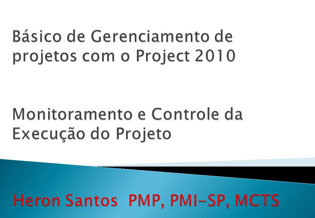 Básico de Gerenciamento de projetos com o Project 2010 Monitoramento e Controle da Execução do Projeto