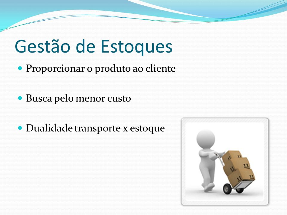 Gestão de Estoques Proporcionar o produto ao cliente