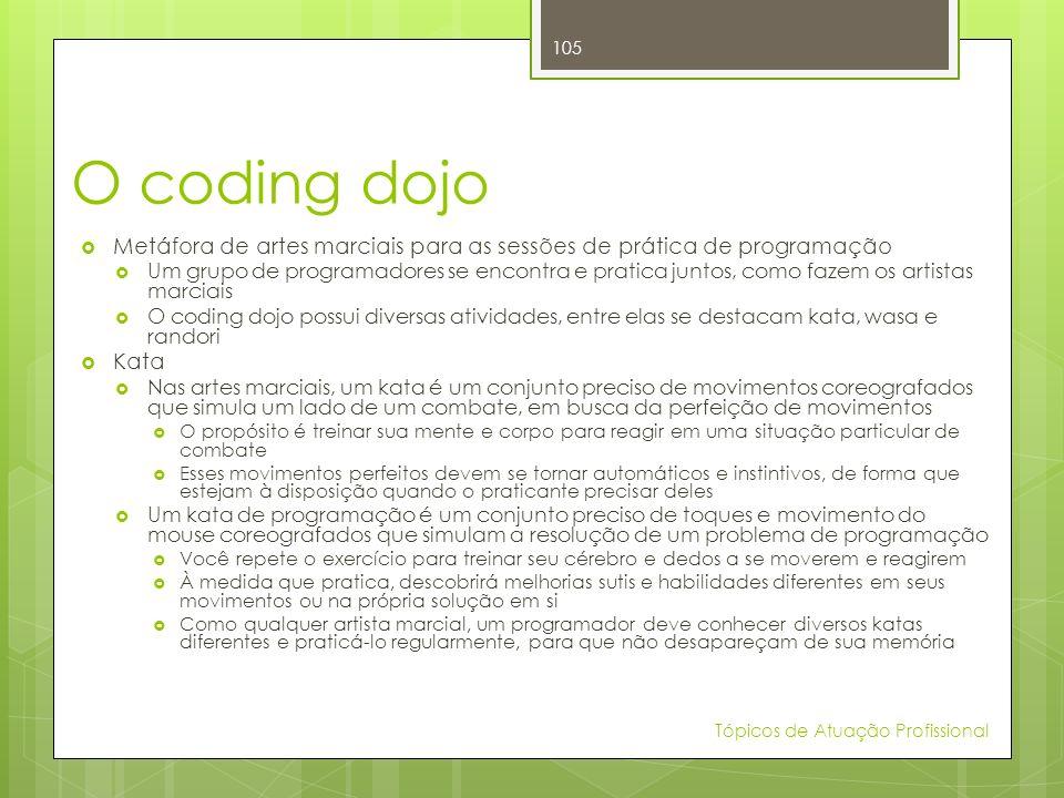 O coding dojo Metáfora de artes marciais para as sessões de prática de programação.