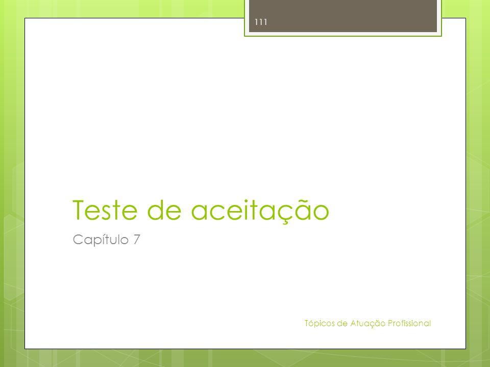 Teste de aceitação Capítulo 7 Tópicos de Atuação Profissional