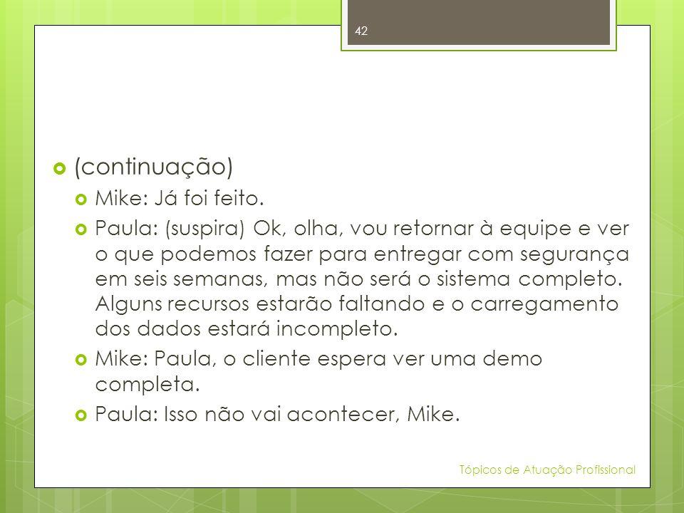 (continuação) Mike: Já foi feito.
