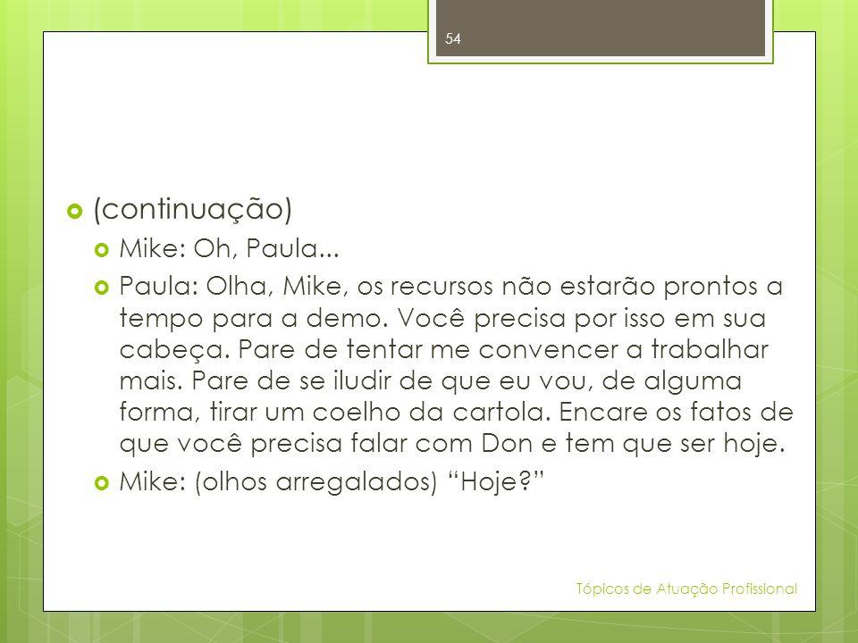(continuação) Mike: Oh, Paula...
